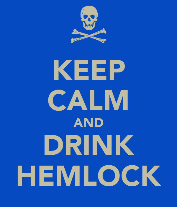 KEEP CALM AND DRINK HEMLOCK