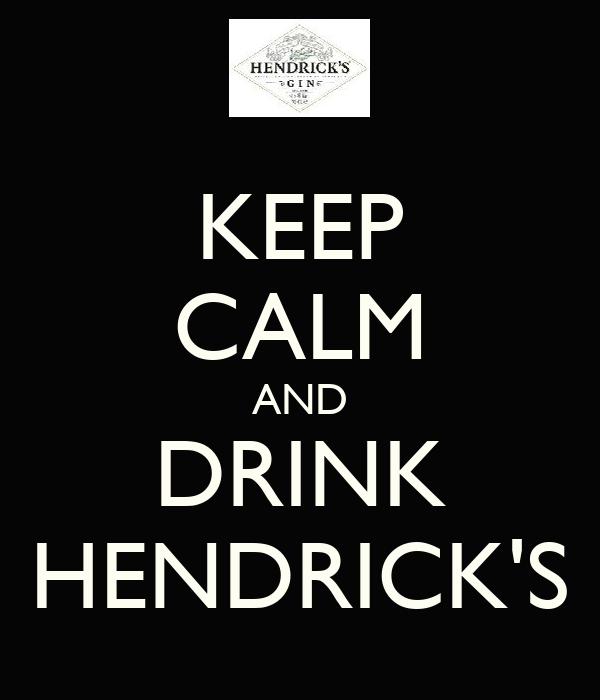 KEEP CALM AND DRINK HENDRICK'S