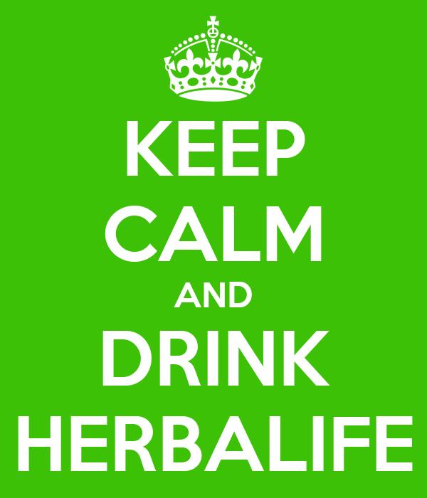 KEEP CALM AND DRINK HERBALIFE