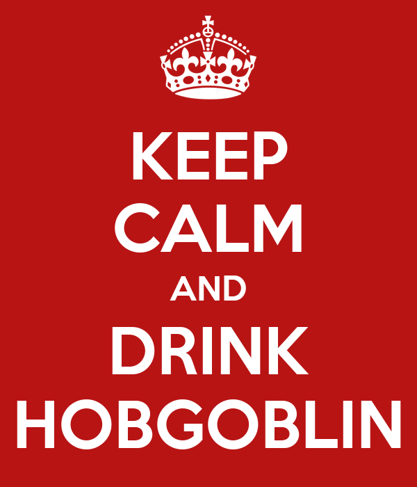 KEEP CALM AND DRINK HOBGOBLIN
