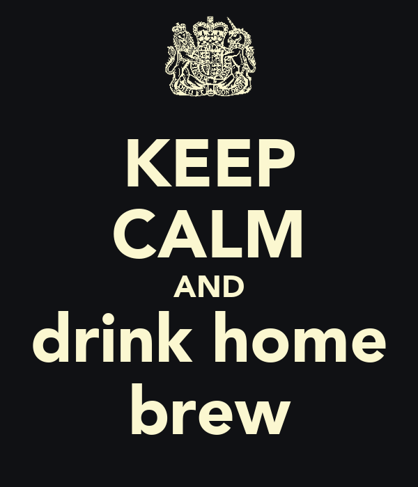 KEEP CALM AND drink home brew