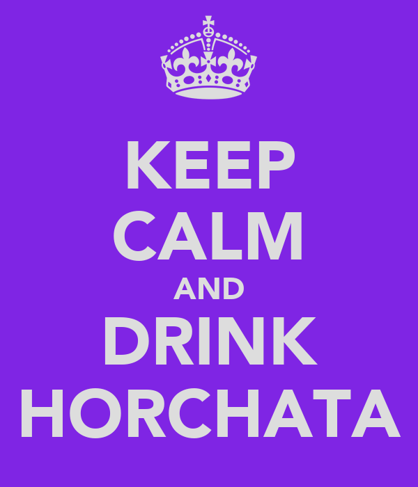 KEEP CALM AND DRINK HORCHATA