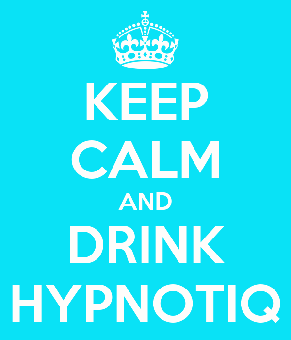 KEEP CALM AND DRINK HYPNOTIQ