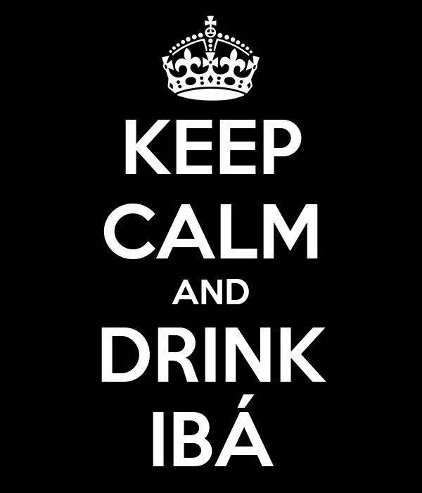 KEEP CALM AND DRINK IBÁ