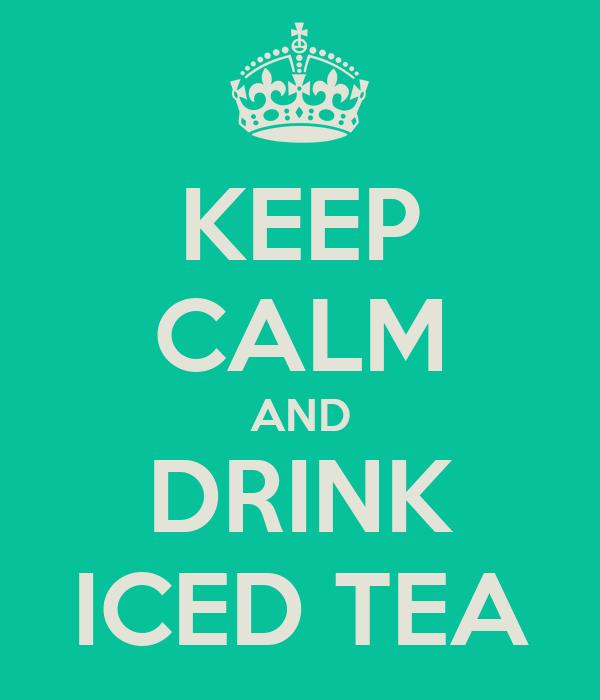 KEEP CALM AND DRINK ICED TEA