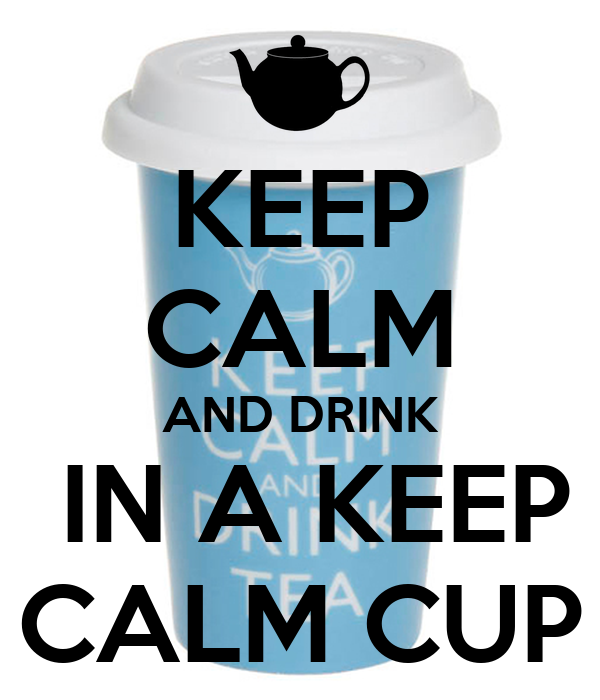 KEEP CALM AND DRINK   IN A KEEP  CALM CUP