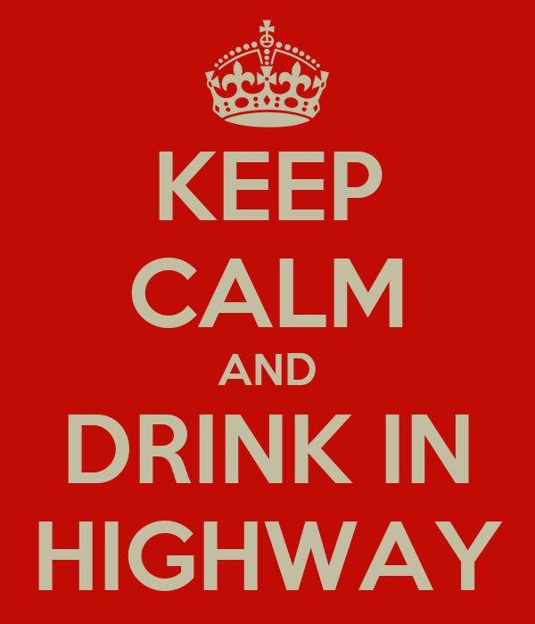 KEEP CALM AND DRINK IN HIGHWAY