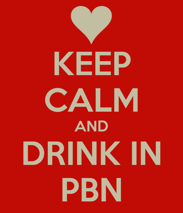 KEEP CALM AND DRINK IN PBN