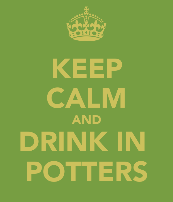 KEEP CALM AND DRINK IN  POTTERS