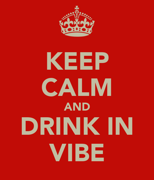 KEEP CALM AND DRINK IN VIBE