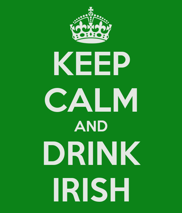 KEEP CALM AND DRINK IRISH