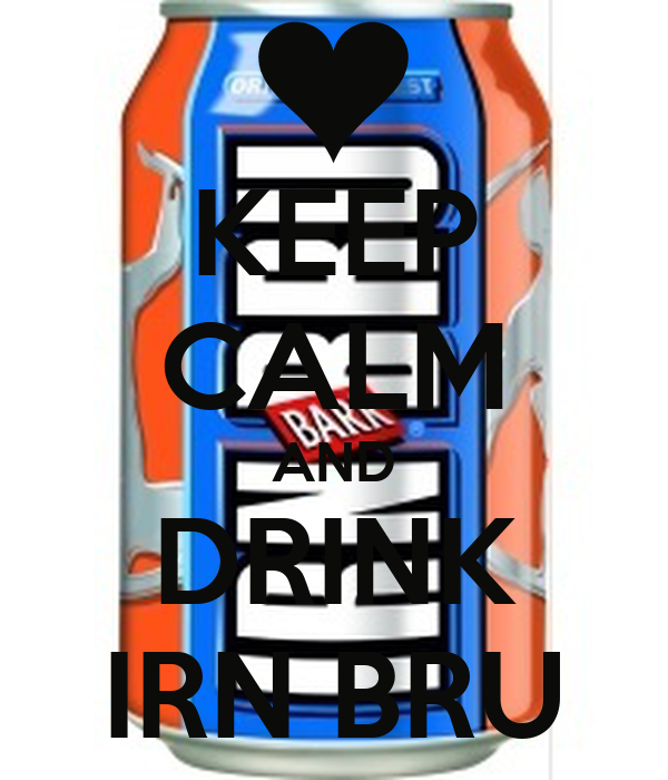 KEEP CALM AND DRINK IRN BRU