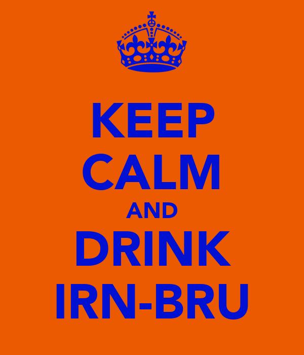 KEEP CALM AND DRINK IRN-BRU
