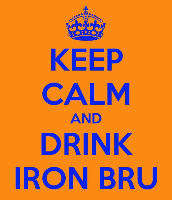 KEEP CALM AND DRINK IRON BRU