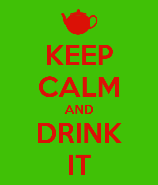 KEEP CALM AND DRINK IT