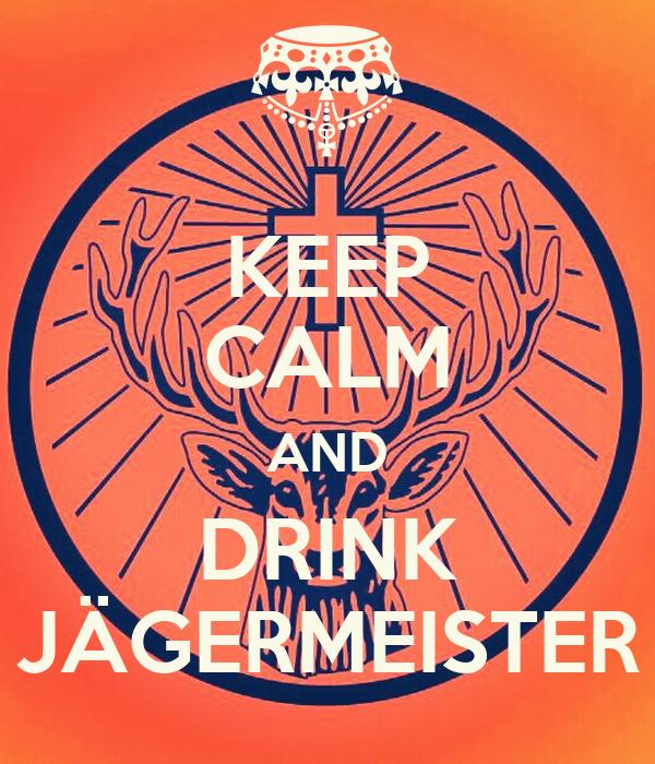 KEEP CALM AND DRINK JÄGERMEISTER