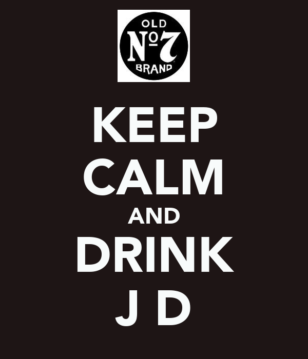 KEEP CALM AND DRINK J D