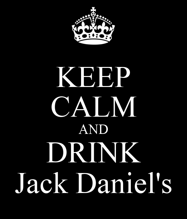 KEEP CALM AND DRINK Jack Daniel's