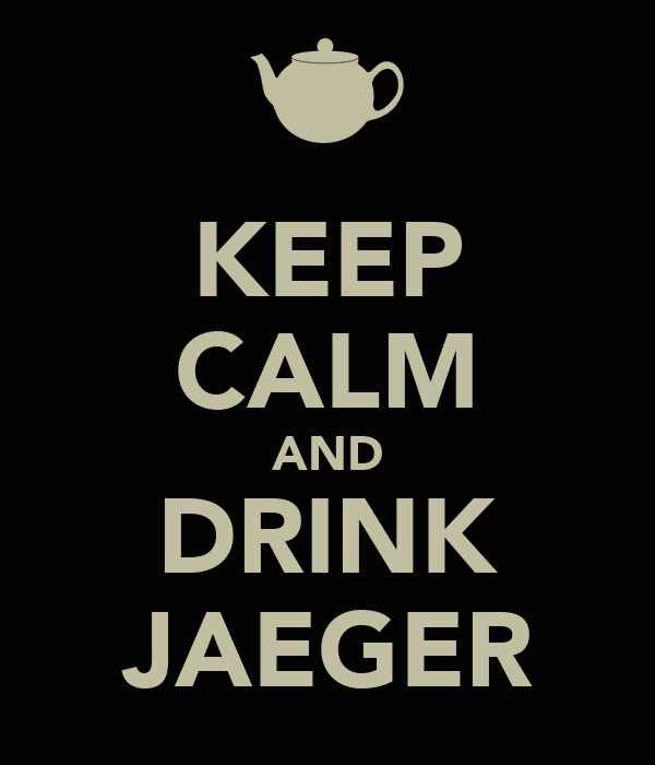 KEEP CALM AND DRINK JAEGER