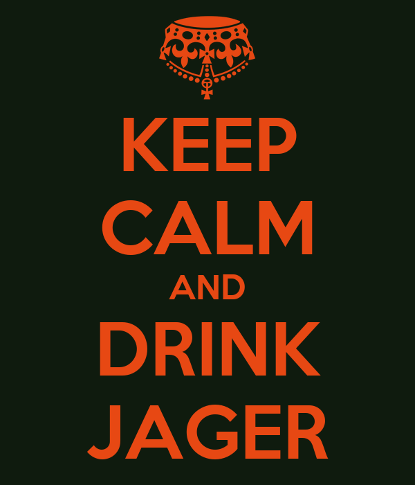 KEEP CALM AND DRINK JAGER