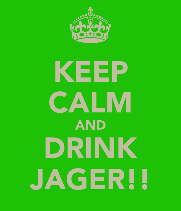 KEEP CALM AND DRINK JAGER!!