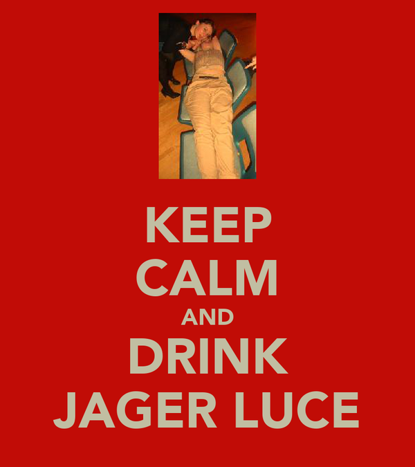 KEEP CALM AND DRINK JAGER LUCE