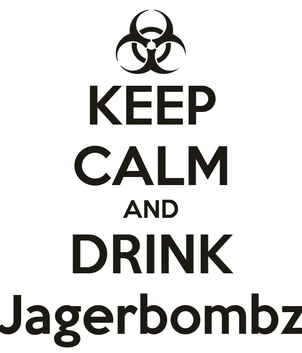 KEEP CALM AND DRINK Jagerbombz