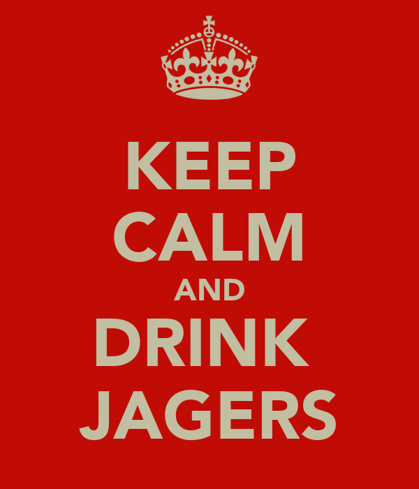 KEEP CALM AND DRINK  JAGERS
