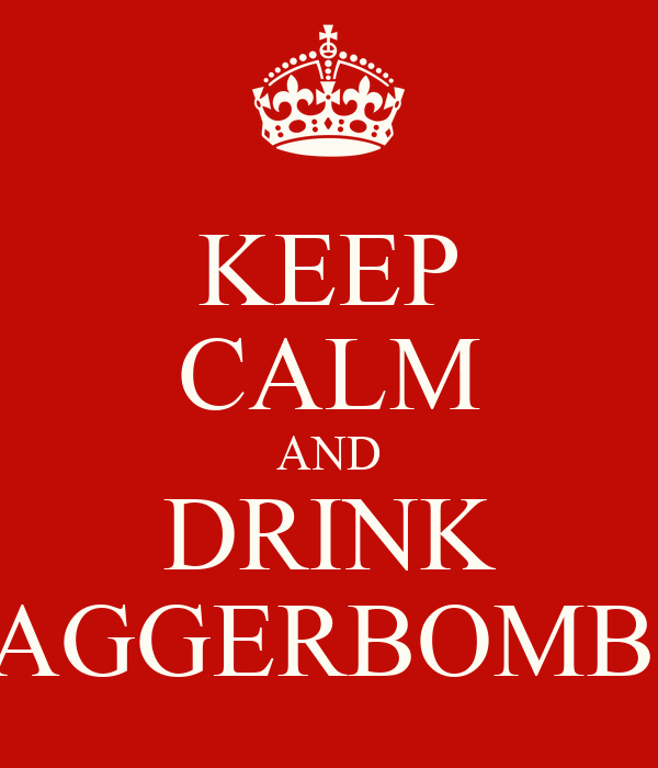 KEEP CALM AND DRINK JAGGERBOMBS