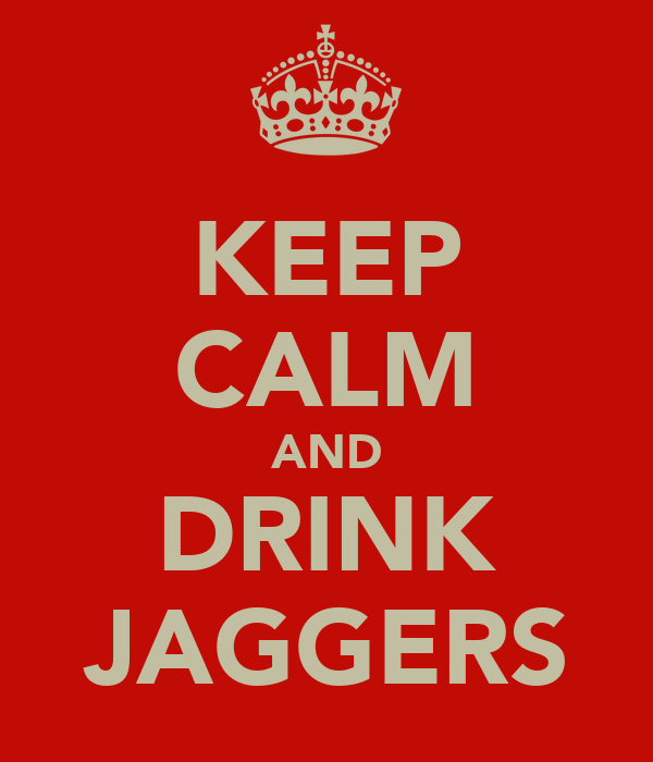 KEEP CALM AND DRINK JAGGERS