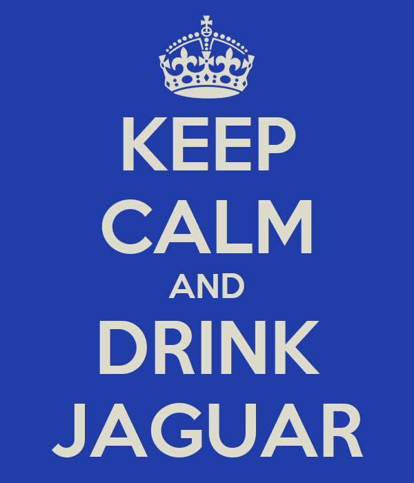 KEEP CALM AND DRINK JAGUAR