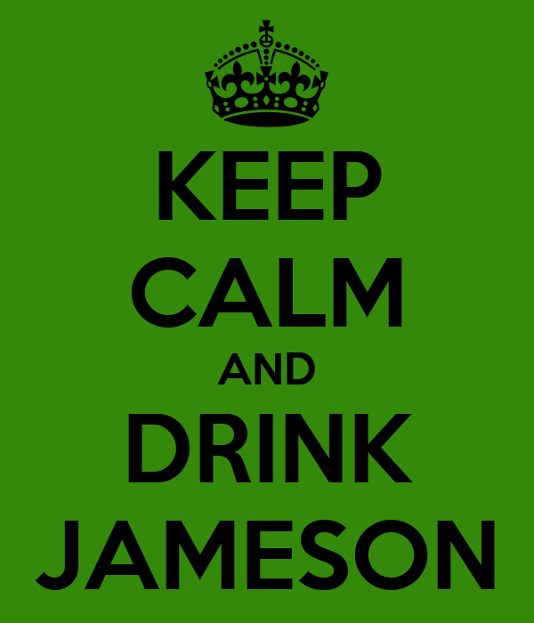 KEEP CALM AND DRINK JAMESON