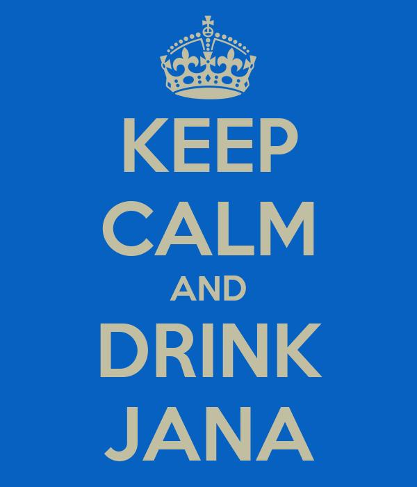 KEEP CALM AND DRINK JANA