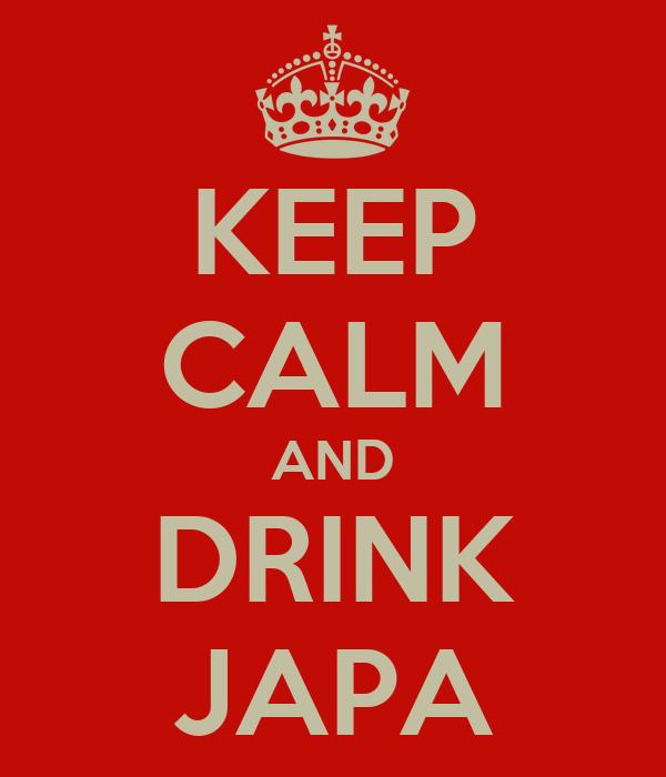 KEEP CALM AND DRINK JAPA