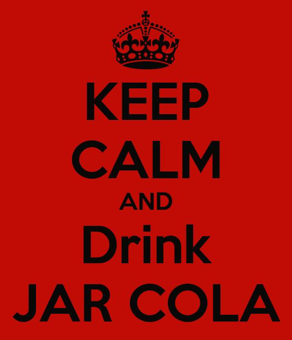 KEEP CALM AND Drink JAR COLA
