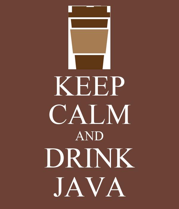 KEEP CALM AND DRINK JAVA