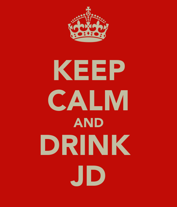 KEEP CALM AND DRINK  JD