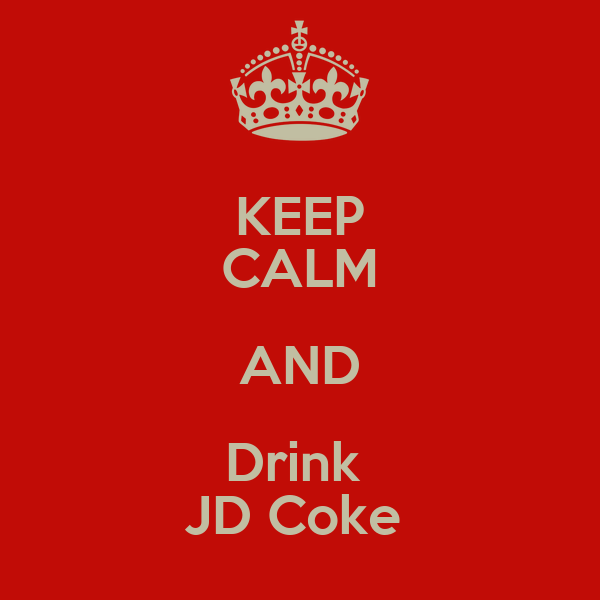 KEEP CALM AND Drink  JD Coke
