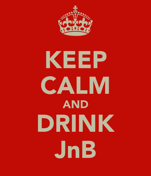 KEEP CALM AND DRINK JnB