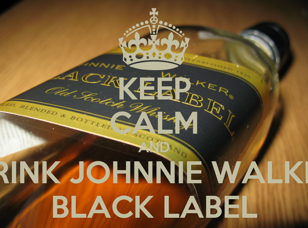 KEEP CALM AND DRINK JOHNNIE WALKER BLACK LABEL