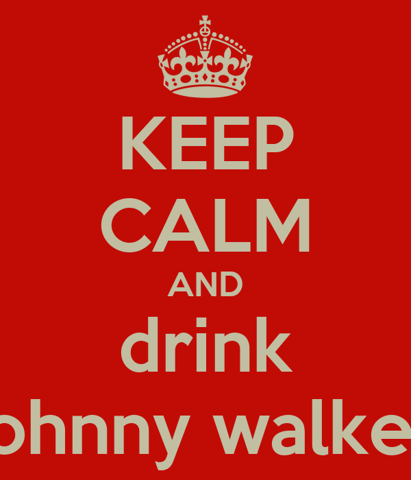 KEEP CALM AND drink johnny walker