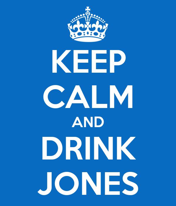 KEEP CALM AND DRINK JONES
