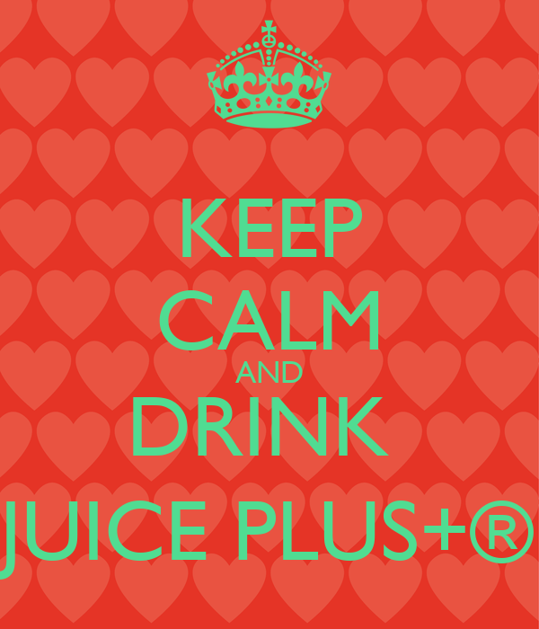 KEEP CALM AND DRINK  JUICE PLUS+®