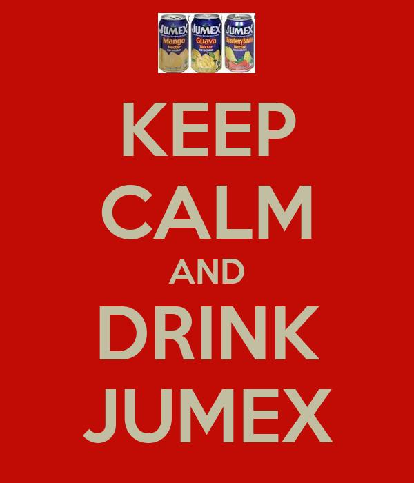 KEEP CALM AND DRINK JUMEX