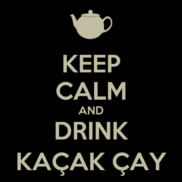 KEEP CALM AND DRINK KAÇAK ÇAY