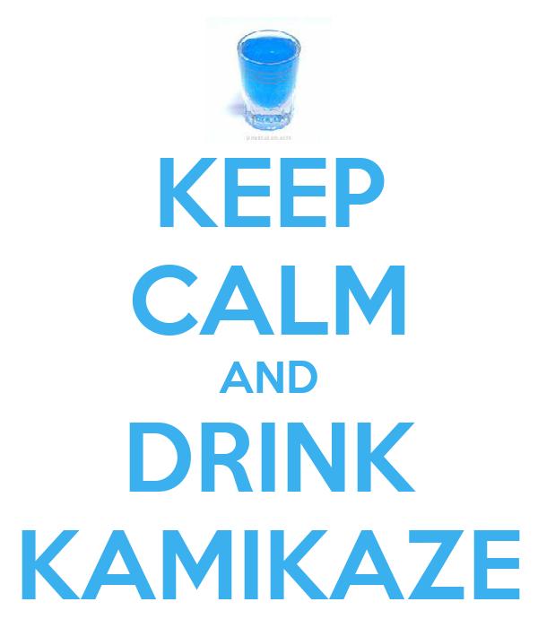 KEEP CALM AND DRINK KAMIKAZE