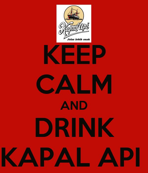 KEEP CALM AND DRINK KAPAL API