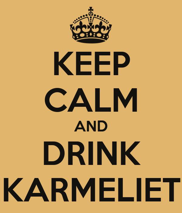 KEEP CALM AND DRINK KARMELIET