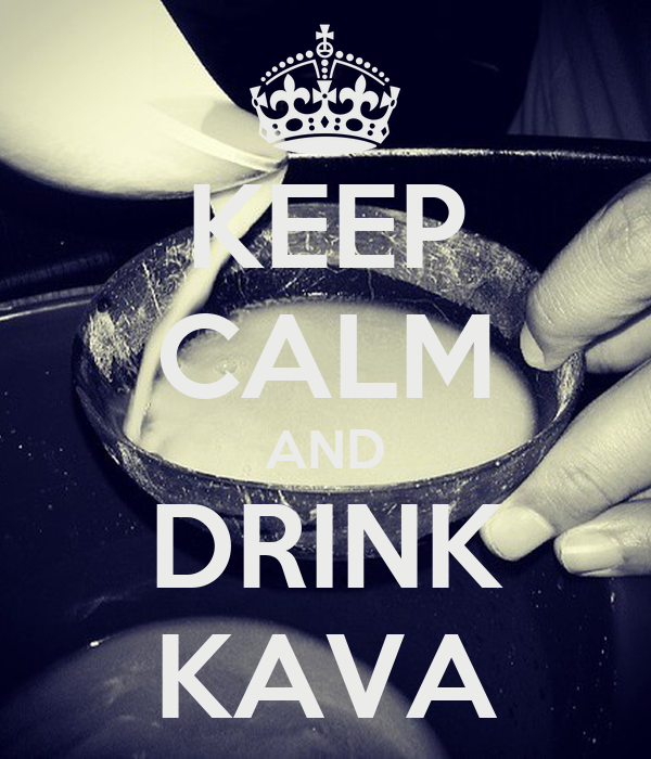 KEEP CALM AND DRINK KAVA