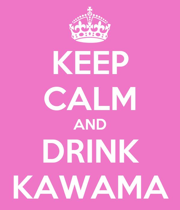 KEEP CALM AND DRINK KAWAMA